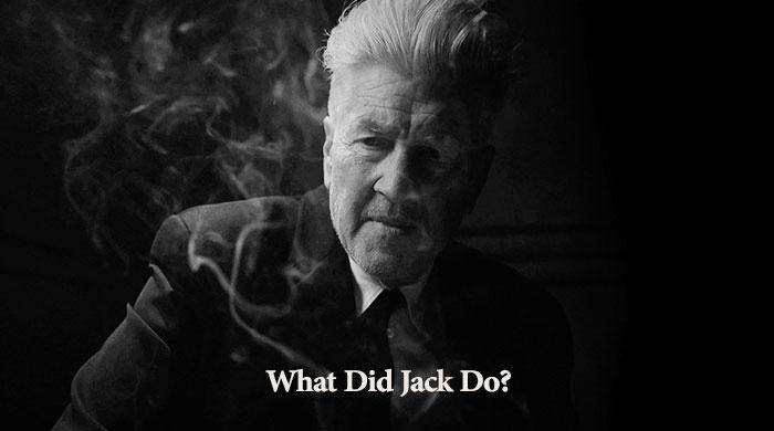 What Did Jack Do? جک چه کار کرد ساخته دیوید لینچ